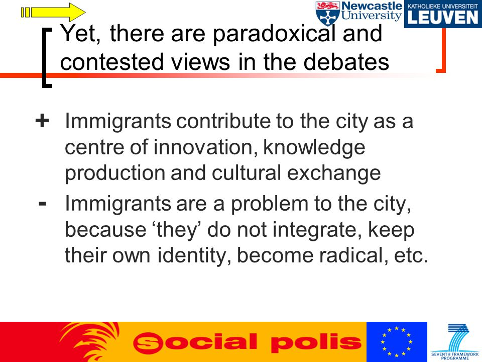 Yet, there are paradoxical and contested views in the debates Immigrants contribute to the city as a centre of innovation, knowledge production and cu