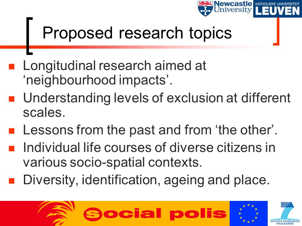Proposed research topics Longitudinal research aimed at 'neighbourhood impacts'.
