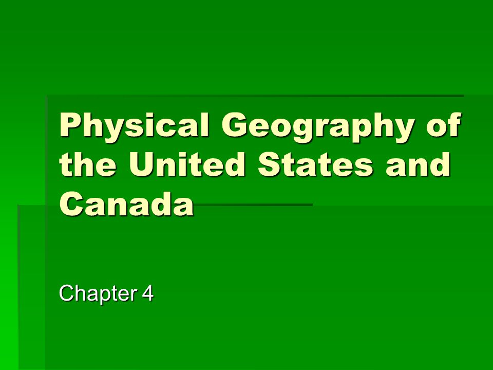 Physical Geography of the United States and Canada Chapter 4