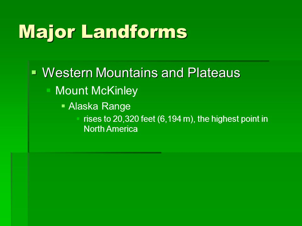 Major Landforms  Western Mountains and Plateaus   Mount McKinley   Alaska Range   rises to 20,320 feet (6,194 m), the highest point in North Am