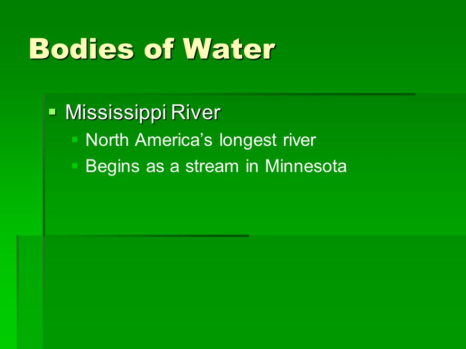 Bodies of Water  Mississippi River   North America's longest river   Begins as a stream in Minnesota