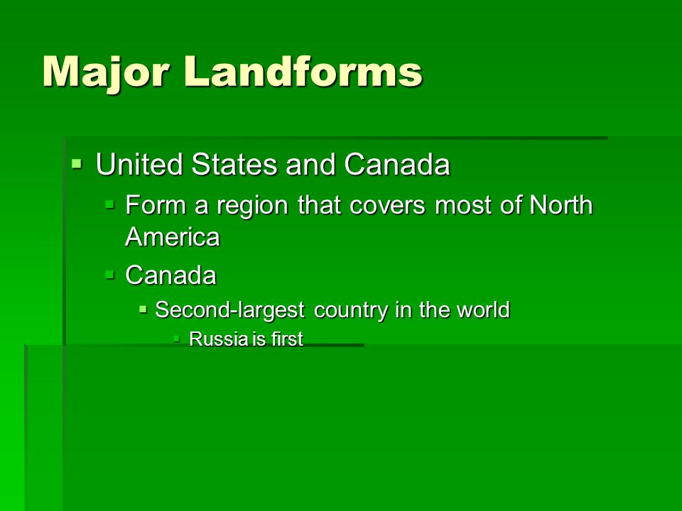 Major Landforms  United States and Canada  Form a region that covers most of North America  Canada  Second-largest country in the world  Russia i