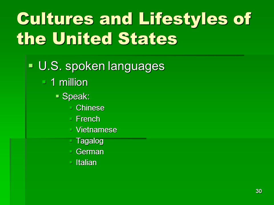 30 Cultures and Lifestyles of the United States  U.S. spoken languages  1 million  Speak:  Chinese  French  Vietnamese  Tagalog  German  Ital