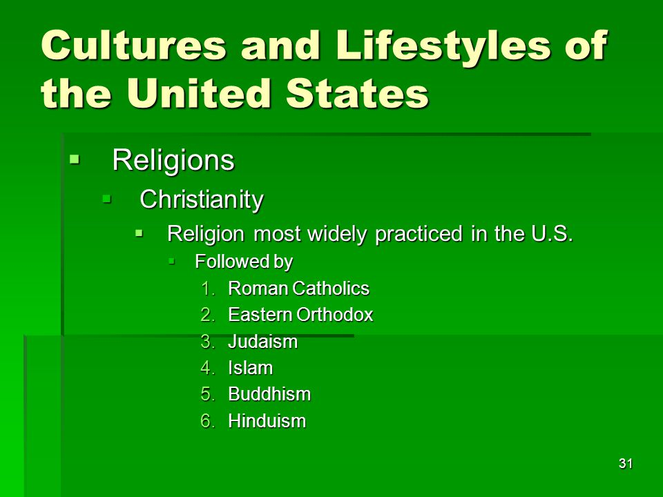 31 Cultures and Lifestyles of the United States  Religions  Christianity  Religion most widely practiced in the U.S.