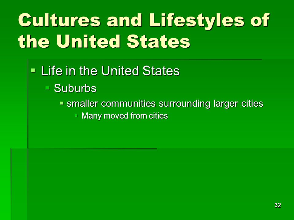32 Cultures and Lifestyles of the United States  Life in the United States  Suburbs  smaller communities surrounding larger cities  Many moved from cities