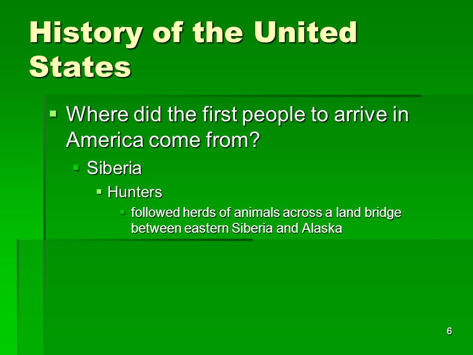 6 History of the United States  Where did the first people to arrive in America come from.