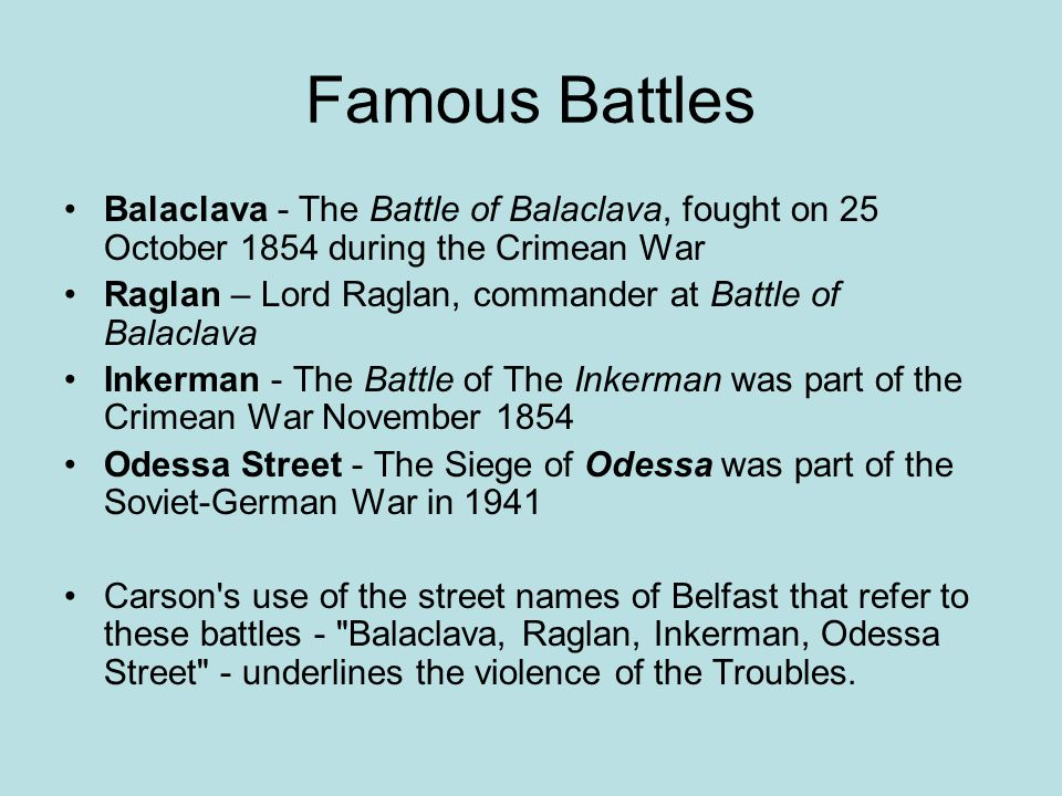 Famous Battles Balaclava - The Battle of Balaclava, fought on 25 October 1854 during the Crimean War Raglan – Lord Raglan, commander at Battle of Bala
