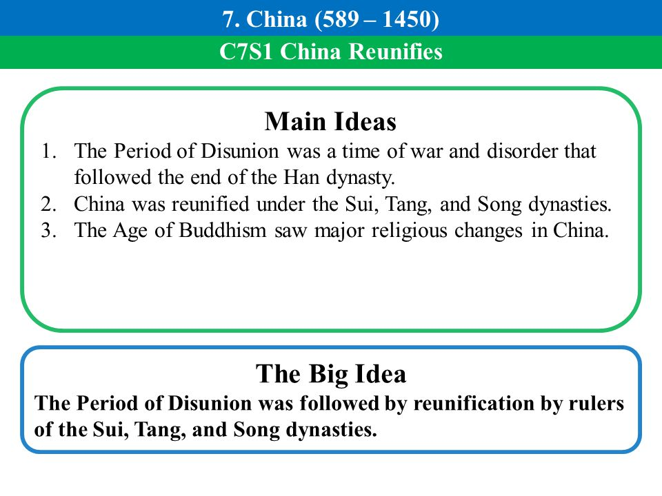 C7S1 China Reunifies Main Ideas 1.The Period of Disunion was a time of war and disorder that followed the end of the Han dynasty. 2.China was reunifie