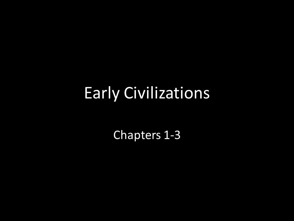 Early Civilizations in India and China(2500 B.C. – 256 B.C.) Chapter 3