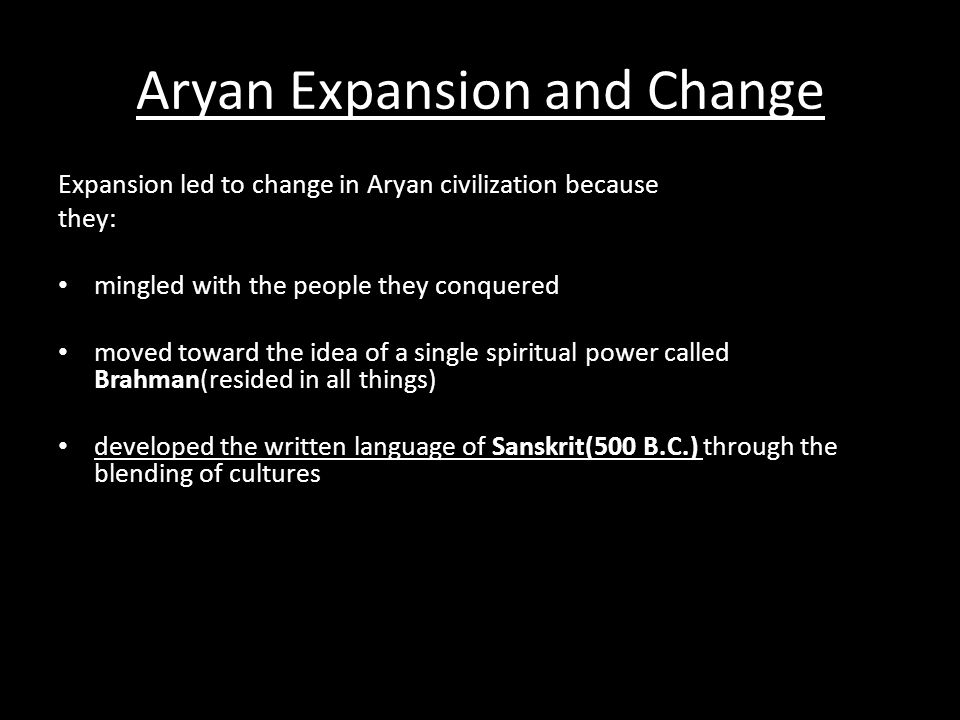 Aryan Expansion and Change Expansion led to change in Aryan civilization because they: mingled with the people they conquered moved toward the idea of