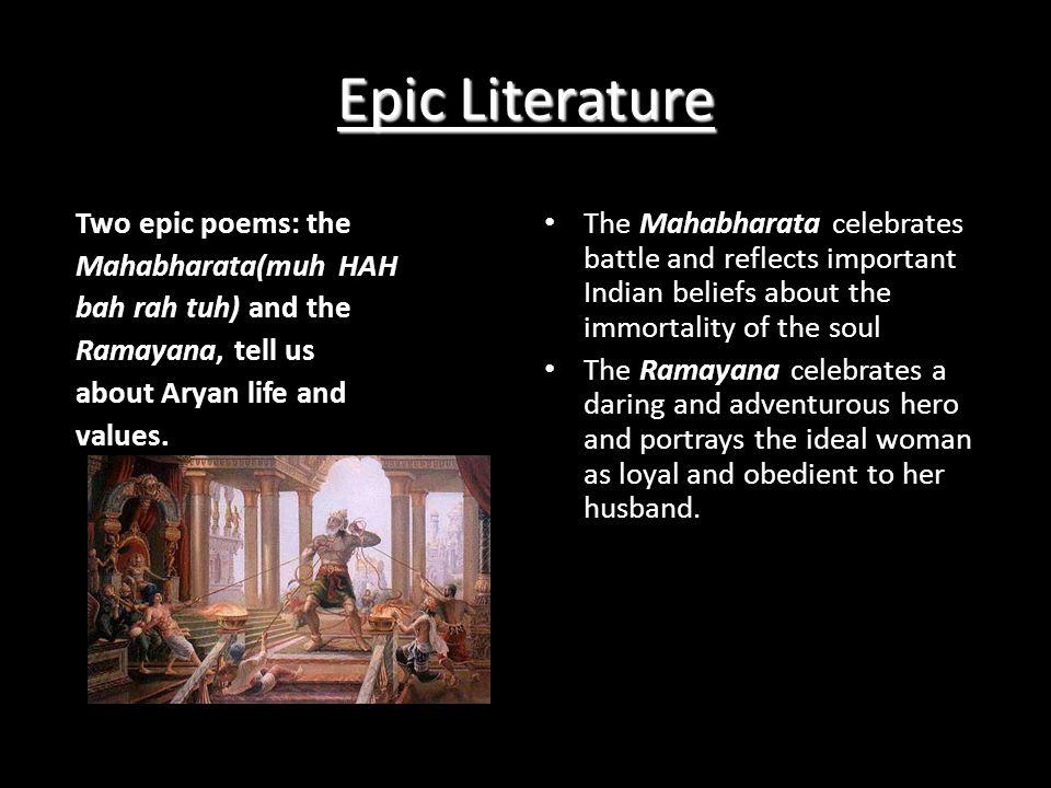Epic Literature Two epic poems: the Mahabharata(muh HAH bah rah tuh) and the Ramayana, tell us about Aryan life and values. The Mahabharata celebrates