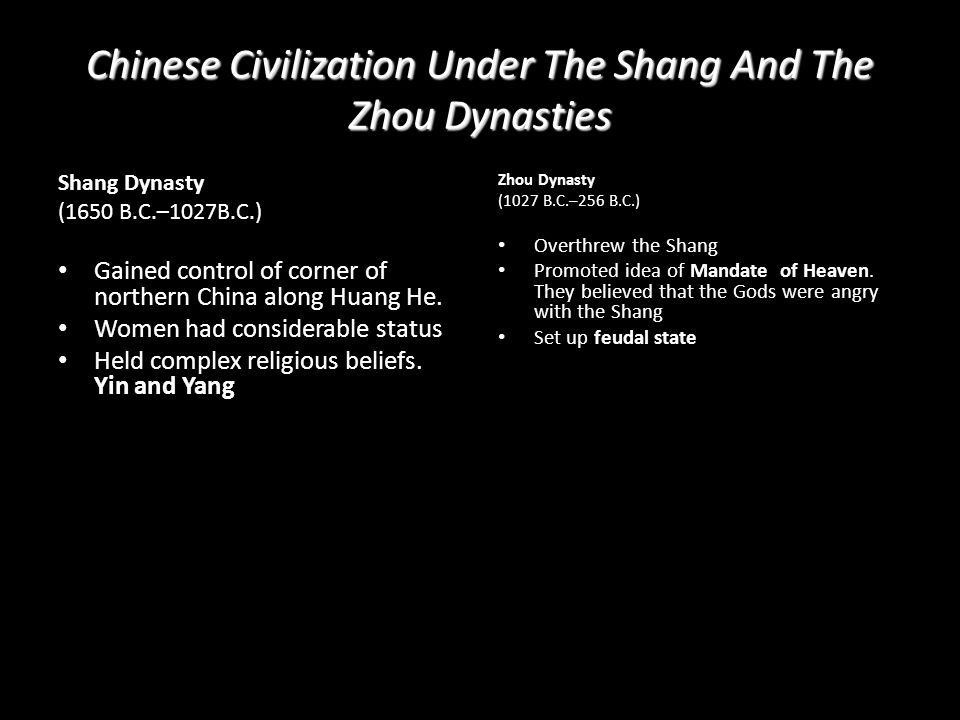 Chinese Civilization Under The Shang And The Zhou Dynasties Shang Dynasty (1650 B.C.–1027B.C.) Gained control of corner of northern China along Huang