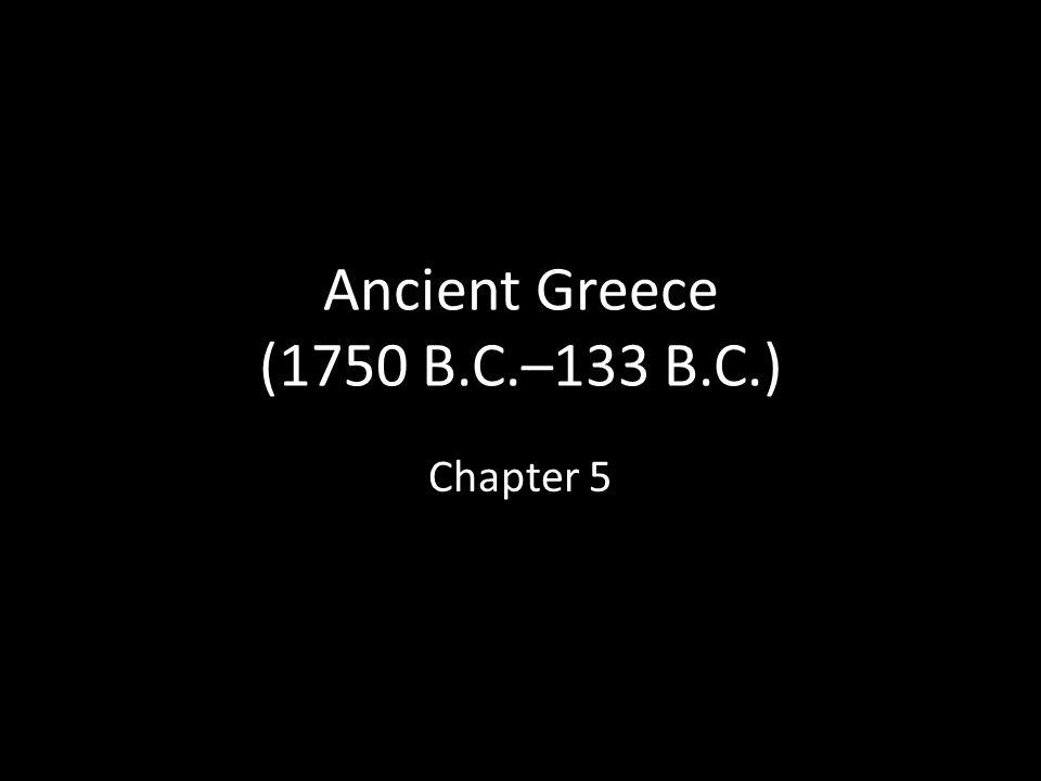 Ancient Greece (1750 B.C.–133 B.C.) Chapter 5
