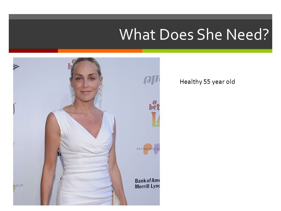 What Does She Need Healthy 55 year old