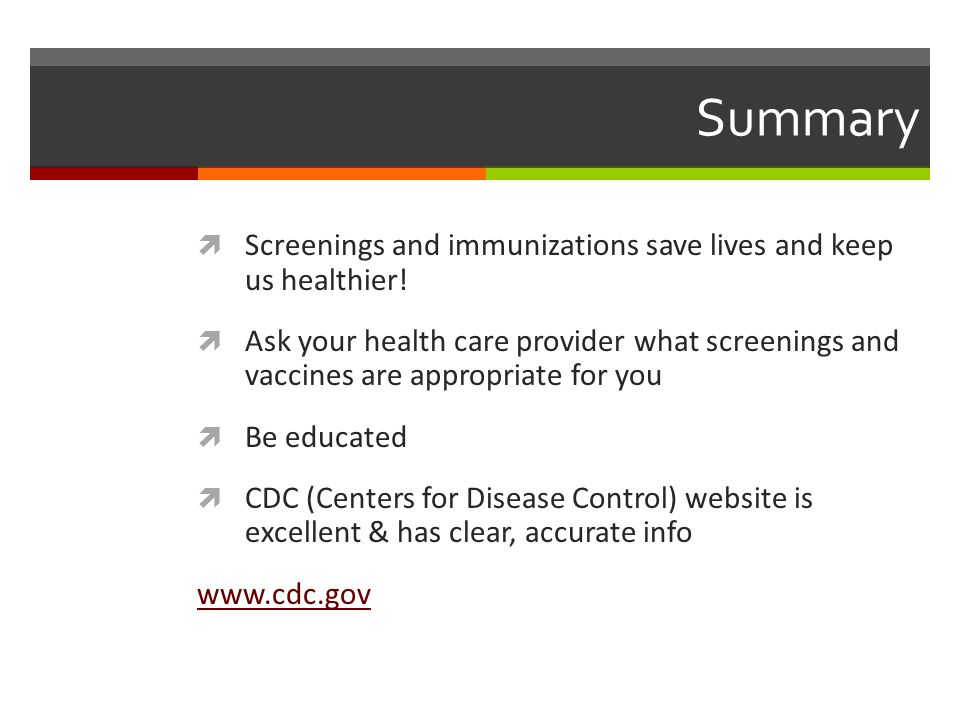 Summary  Screenings and immunizations save lives and keep us healthier.