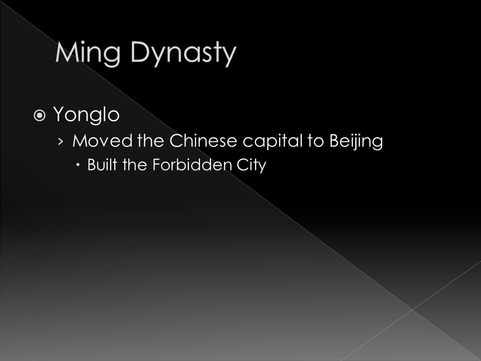  Yonglo › Moved the Chinese capital to Beijing  Built the Forbidden City