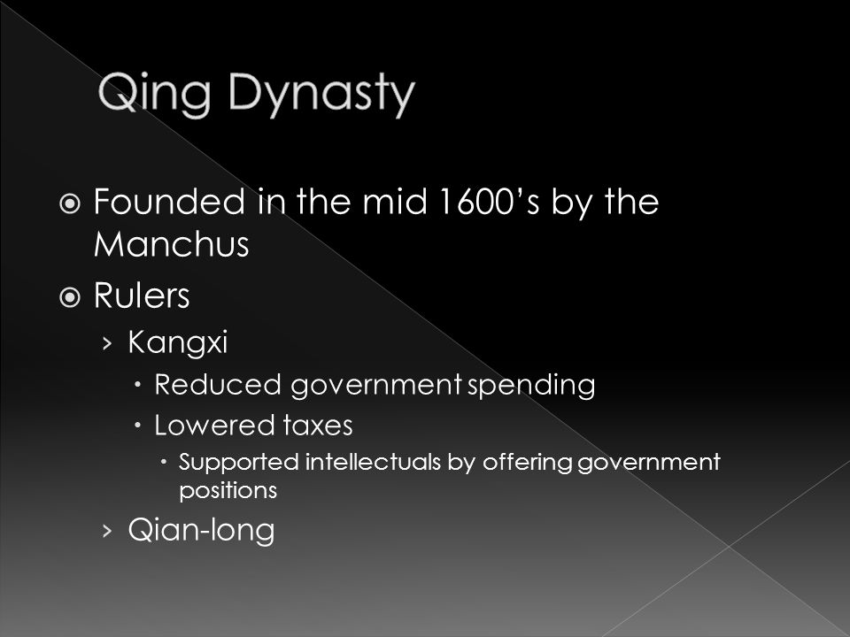  Founded in the mid 1600's by the Manchus  Rulers › Kangxi  Reduced government spending  Lowered taxes  Supported intellectuals by offering government positions › Qian-long