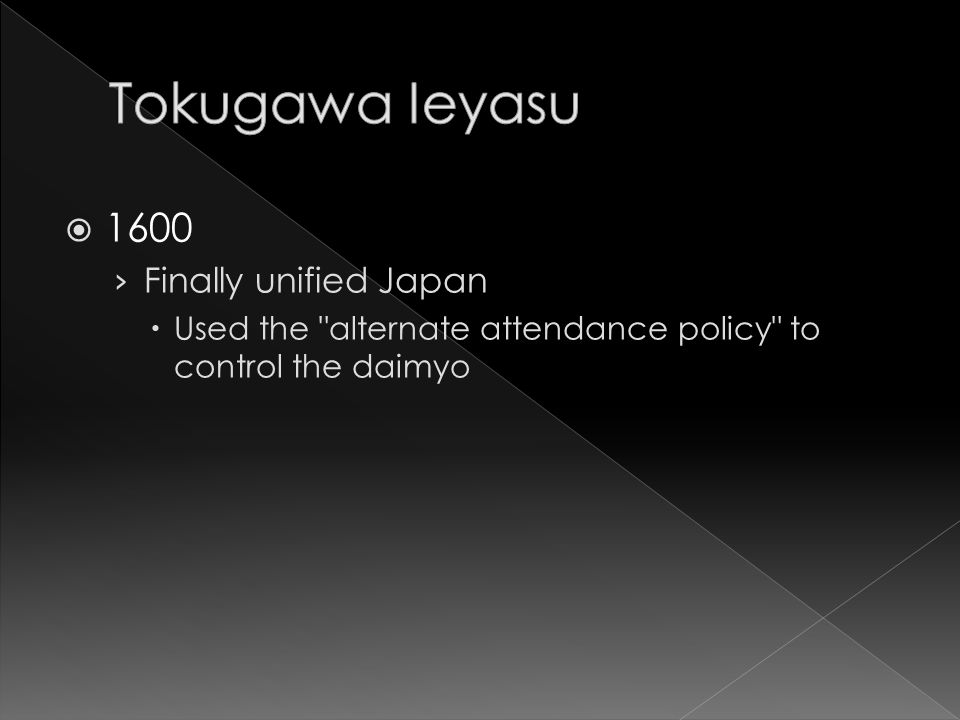  1600 › Finally unified Japan  Used the alternate attendance policy to control the daimyo