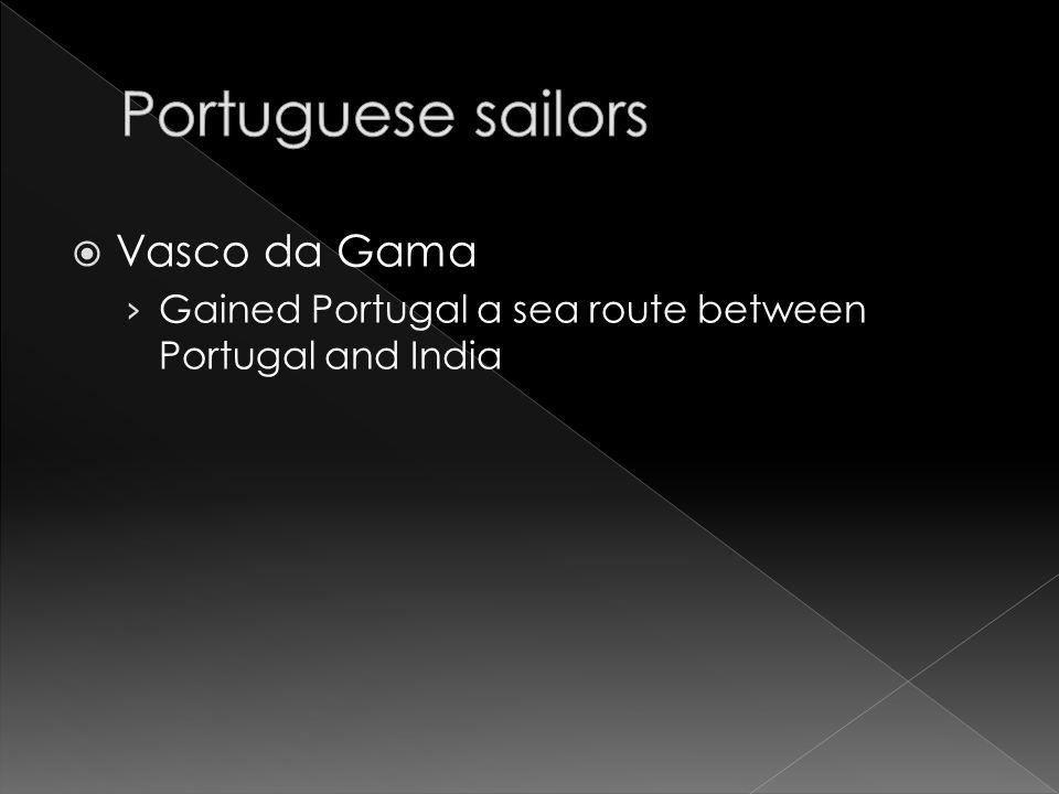  Vasco da Gama › Gained Portugal a sea route between Portugal and India