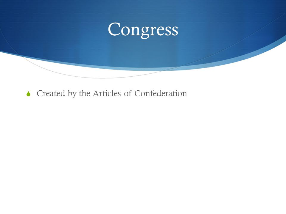 Congress  Created by the Articles of Confederation