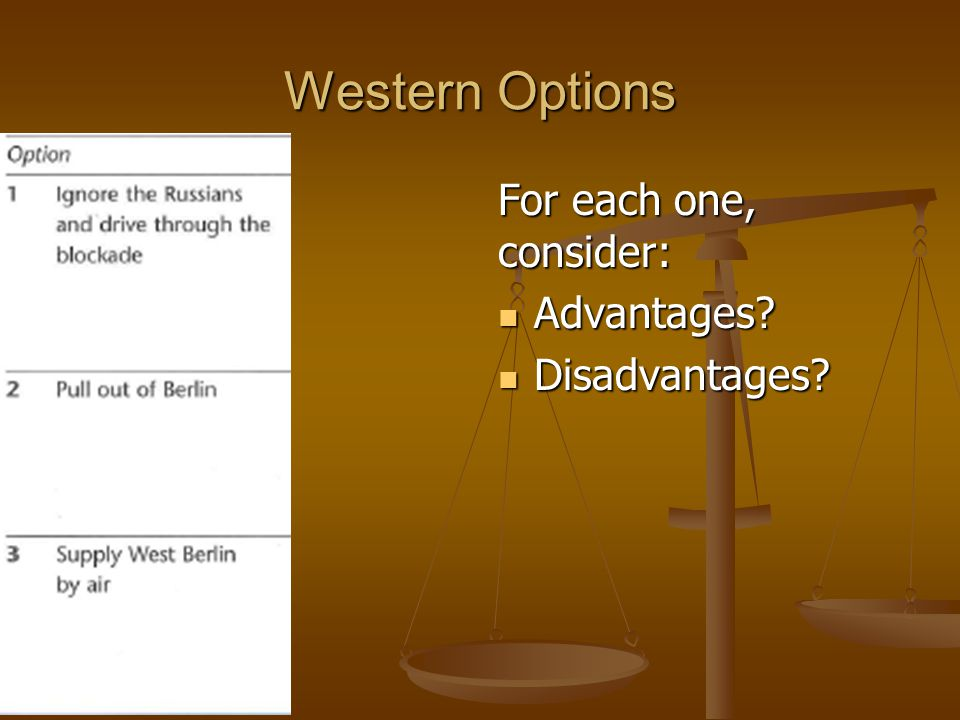 Western Options For each one, consider: Advantages Disadvantages