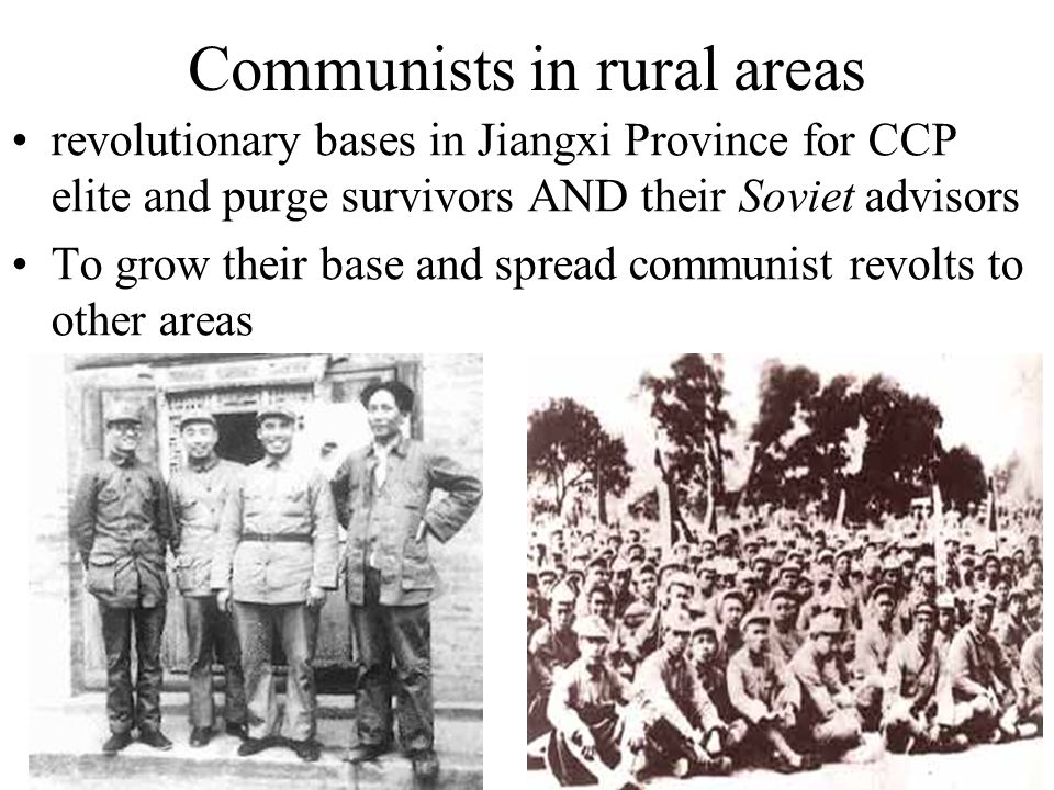 Communists in rural areas revolutionary bases in Jiangxi Province for CCP elite and purge survivors AND their Soviet advisors To grow their base and spread communist revolts to other areas