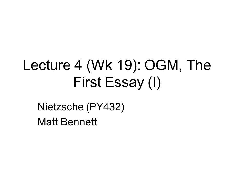 lecture wk ogm the first essay i nietzsche py matt  1 lecture 4 wk 19 ogm the first essay i nietzsche py432 matt bennett