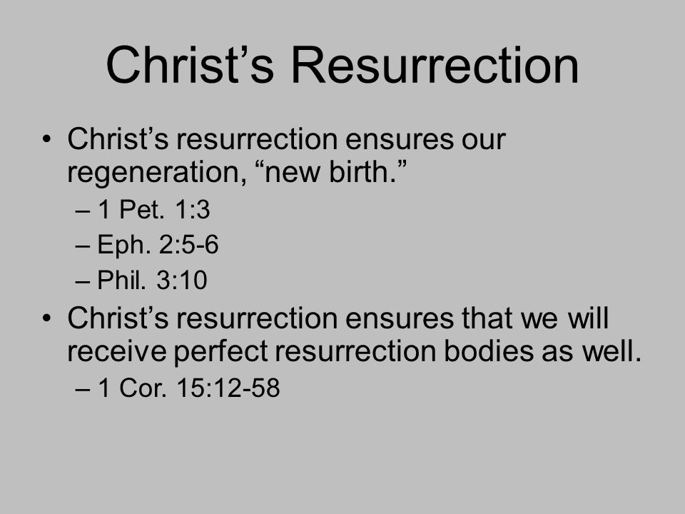 Christ's Resurrection Christ's resurrection ensures our regeneration, new birth. –1 Pet.