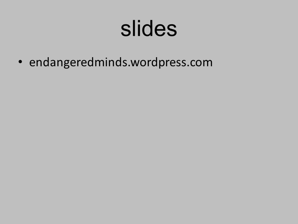 slides endangeredminds.wordpress.com