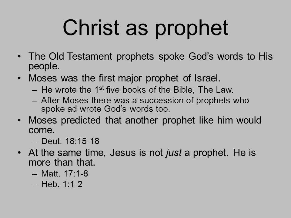 Christ as prophet The Old Testament prophets spoke God's words to His people.