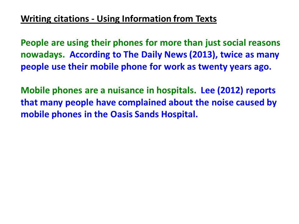 Writing citations - Using Information from Texts People are using their phones for more than just social reasons nowadays. According to The Daily News