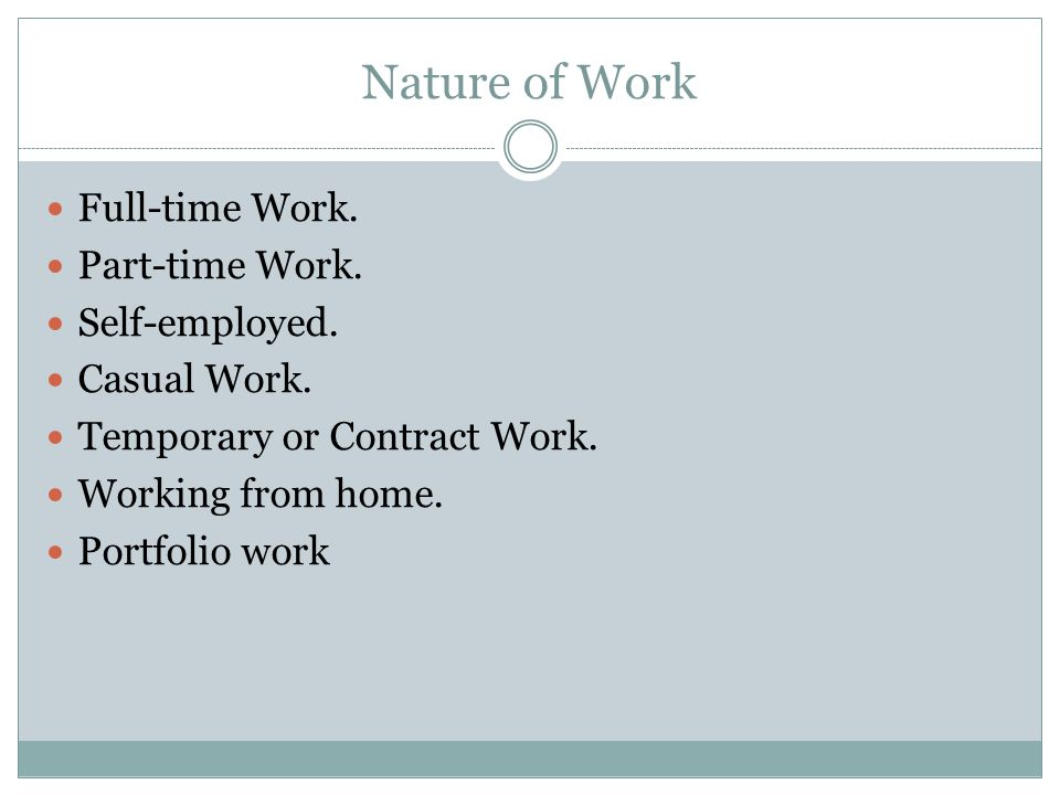Nature of Work Full-time Work.Part-time Work. Self-employed.
