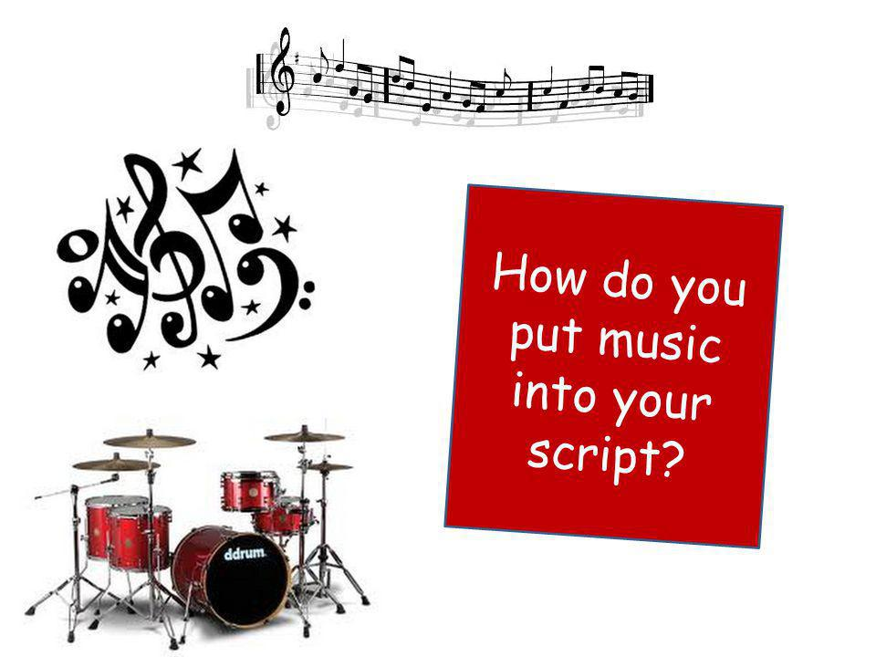How do you put music into your script