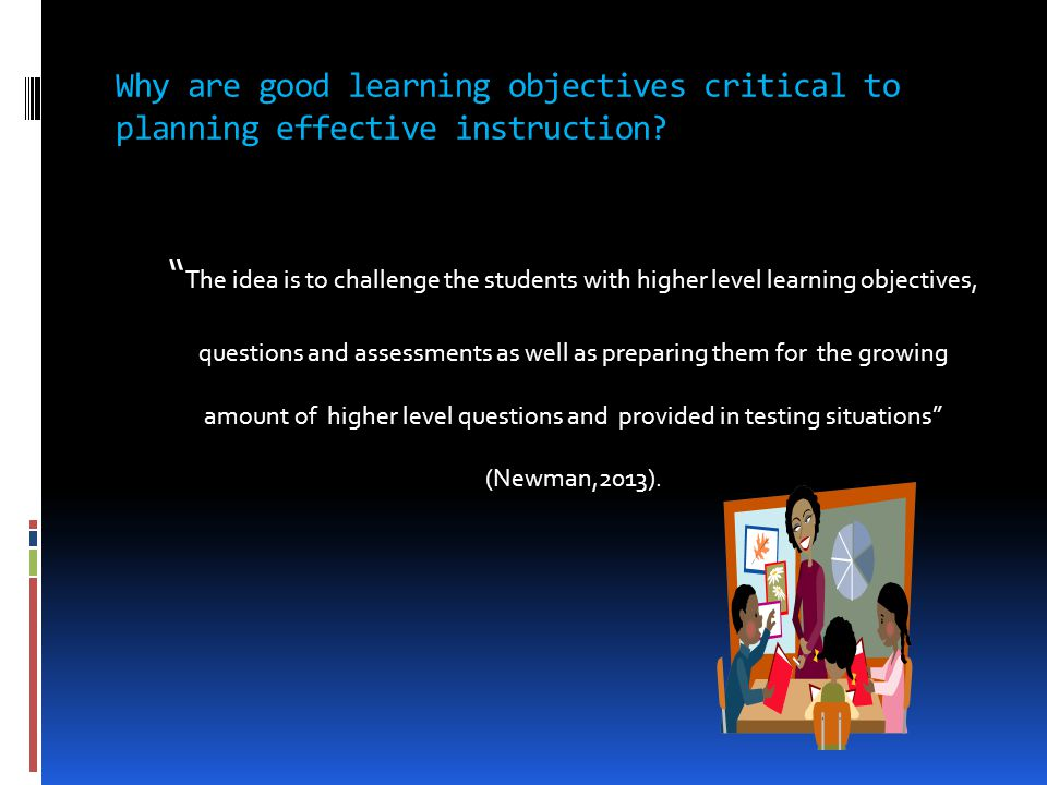 "Why are good learning objectives critical to planning effective instruction? "" The idea is to challenge the students with higher level learning object"