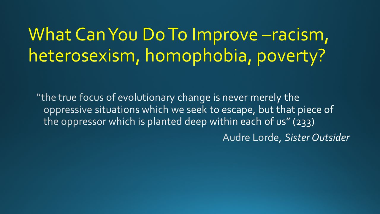 What Can You Do To Improve –racism, heterosexism, homophobia, poverty