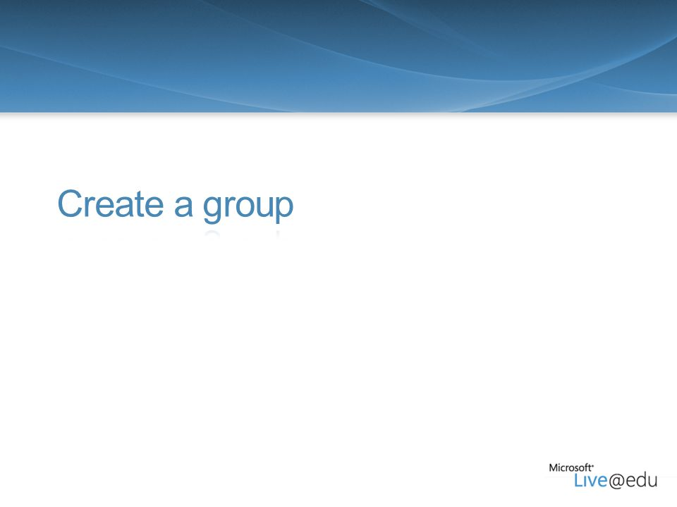 7 Windows Live Groups Create a Group Click Create a Group.