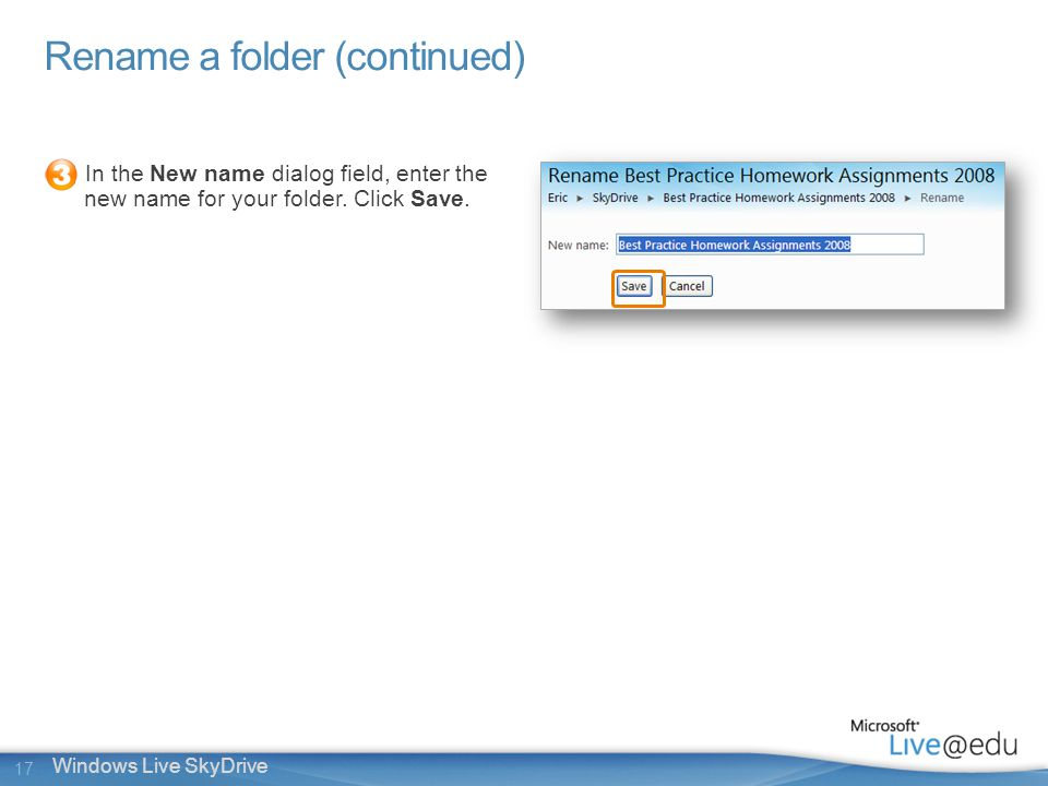 17 Windows Live SkyDrive In the New name dialog field, enter the new name for your folder.