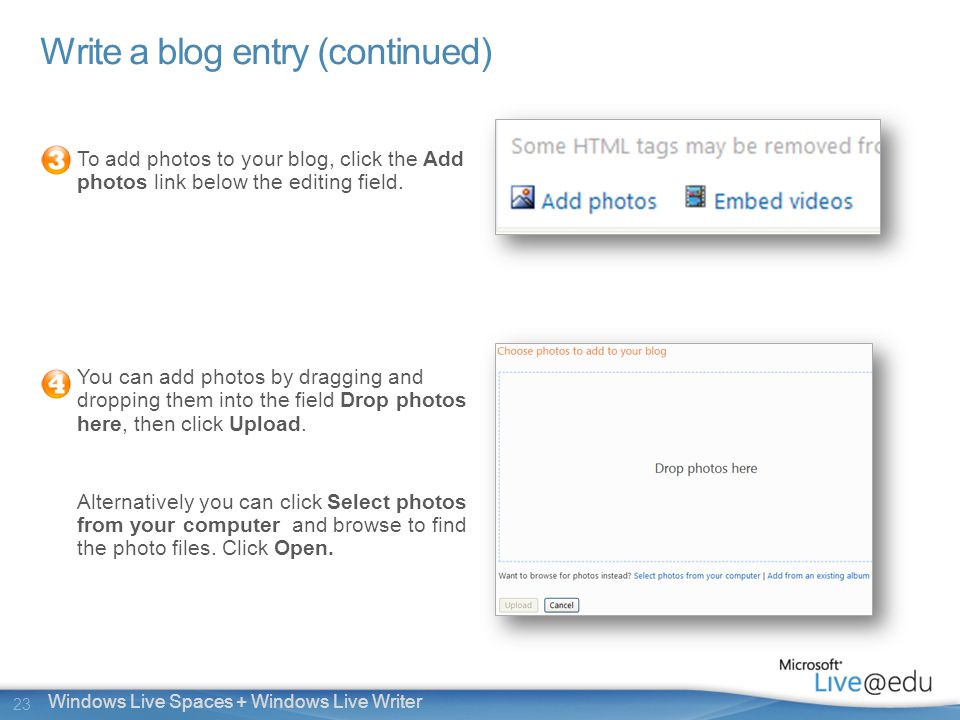 23 Windows Live Spaces + Windows Live Writer Write a blog entry (continued) To add photos to your blog, click the Add photos link below the editing field.