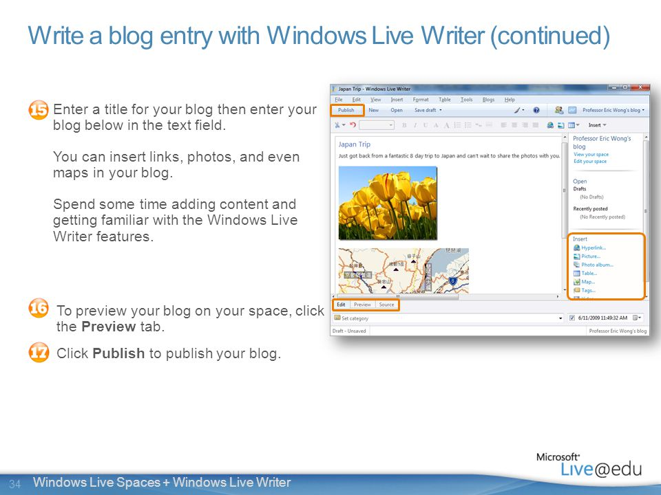 34 Windows Live Spaces + Windows Live Writer Write a blog entry with Windows Live Writer (continued) Enter a title for your blog then enter your blog below in the text field.