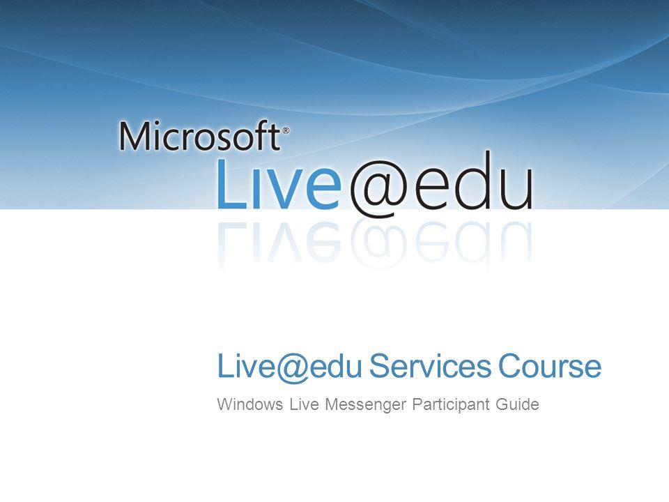 Live@edu Services Course Windows Live Messenger Participant Guide