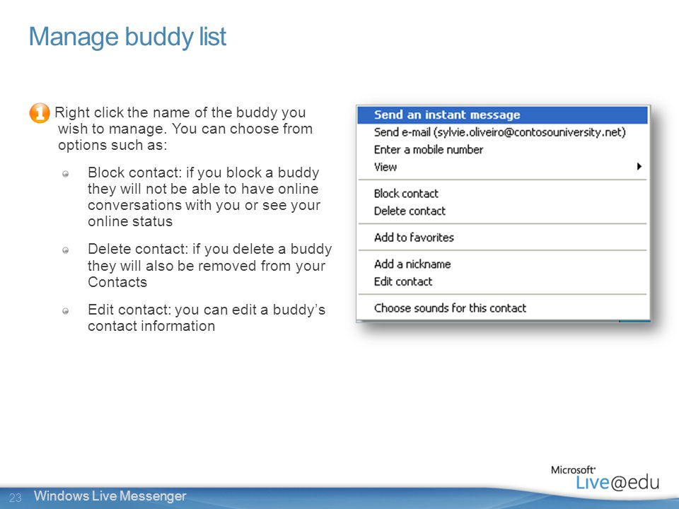 23 Windows Live Messenger Manage buddy list Right click the name of the buddy you wish to manage.