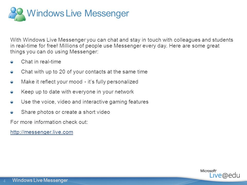 4 Windows Live Messenger With Windows Live Messenger you can chat and stay in touch with colleagues and students in real-time for free.