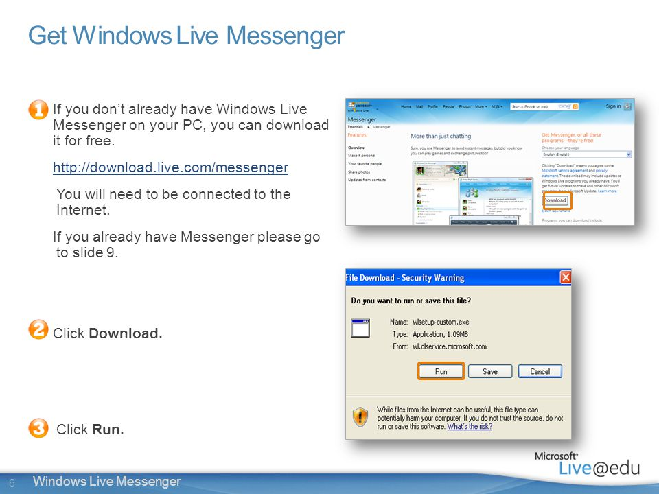 6 Windows Live Messenger Get Windows Live Messenger If you don't already have Windows Live Messenger on your PC, you can download it for free.