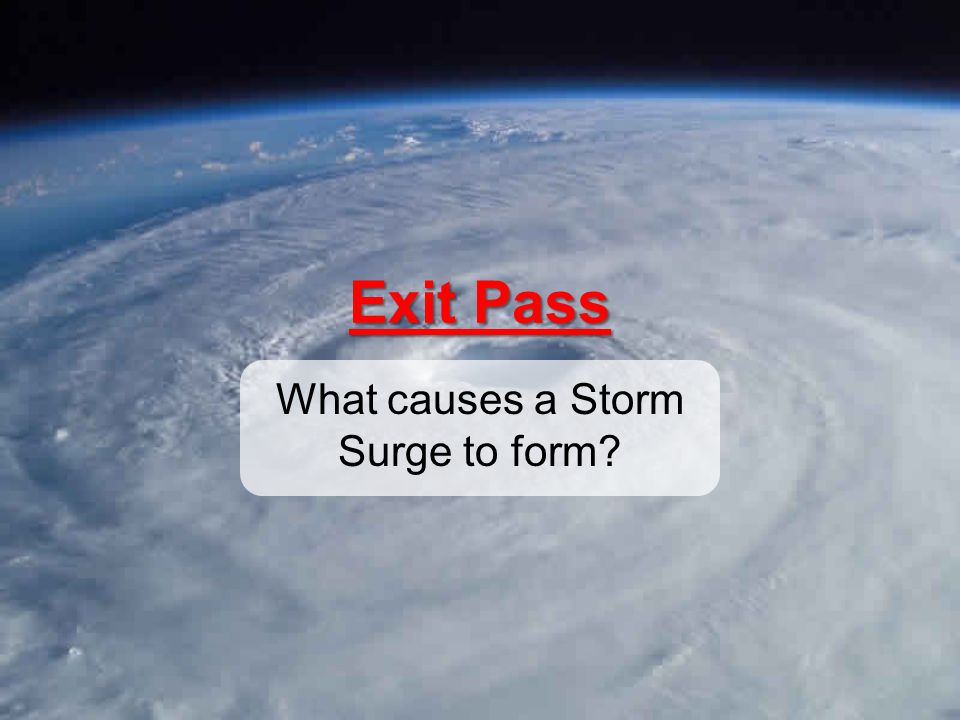 Exit Pass What causes a Storm Surge to form