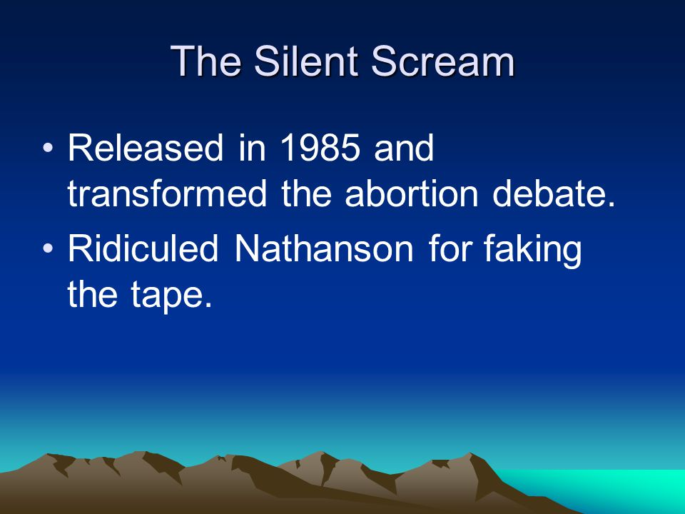 The Silent Scream Released in 1985 and transformed the abortion debate.