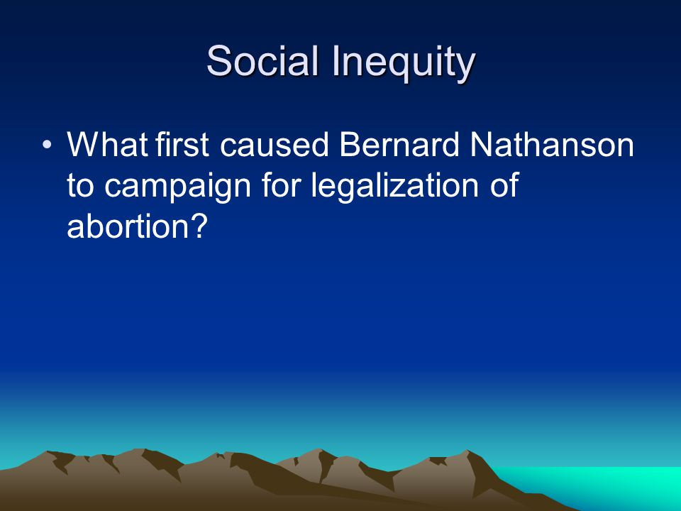 Social Inequity What first caused Bernard Nathanson to campaign for legalization of abortion?