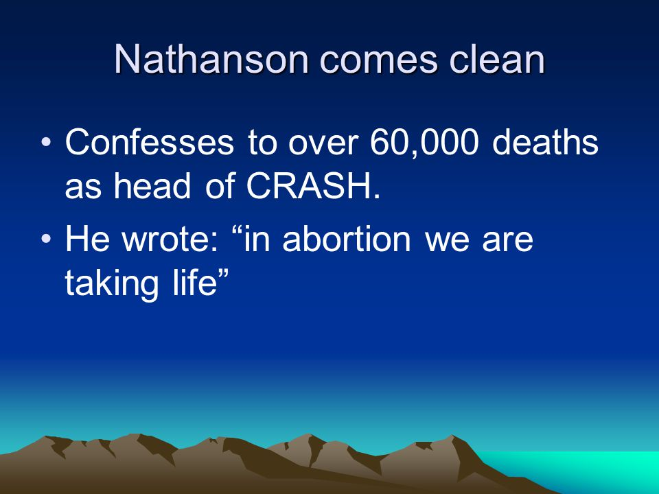 """Nathanson comes clean Confesses to over 60,000 deaths as head of CRASH. He wrote: """"in abortion we are taking life"""""""