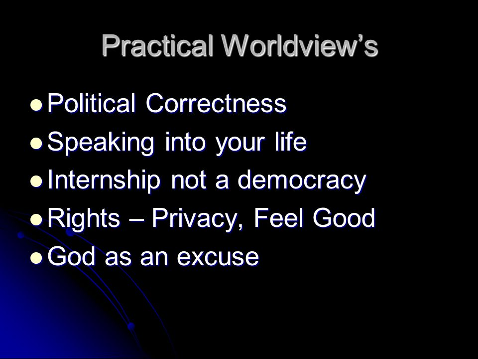 Practical Worldview's Political Correctness Political Correctness Speaking into your life Speaking into your life Internship not a democracy Internshi