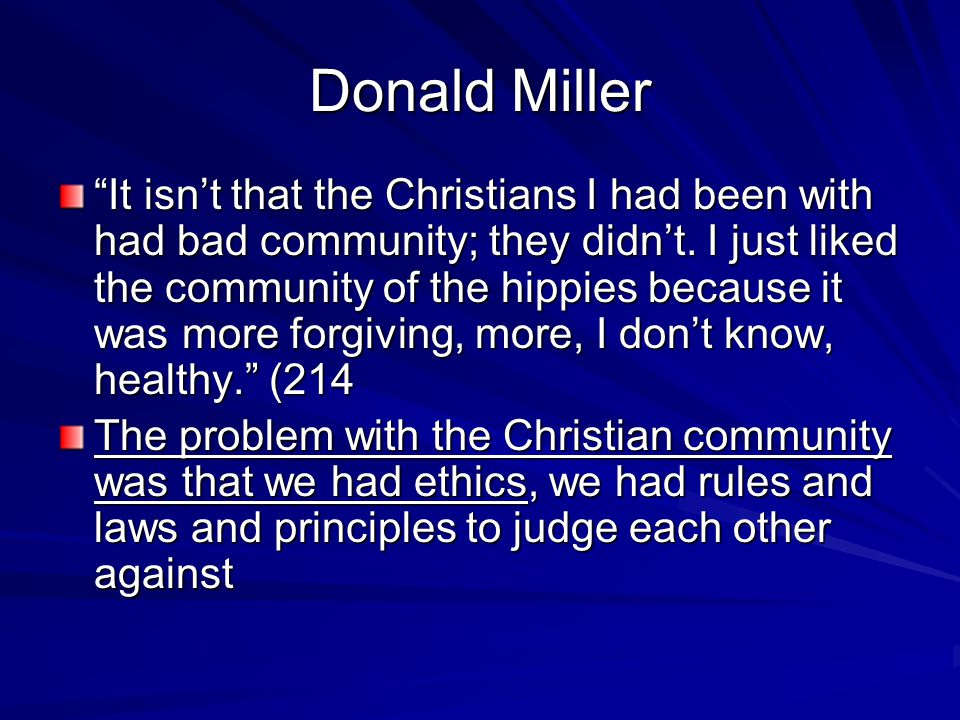 "Donald Miller ""It isn't that the Christians I had been with had bad community; they didn't. I just liked the community of the hippies because it was m"
