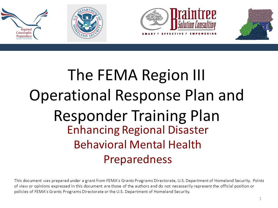 1 The FEMA Region III Operational Response Plan and Responder Training Plan Enhancing Regional Disaster Behavioral Mental Health Preparedness This doc